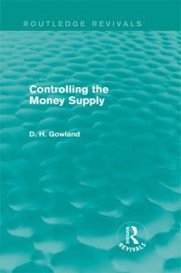 Controlling the Money Supply (Routledge Revivals), David H. Gowland