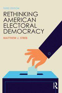 Controversies in Electoral Democracy and Representation: Rethinking American Electoral Democracy, Matthew J. Streb