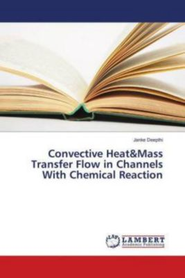Convective Heat&Mass Transfer Flow in Channels With Chemical Reaction, Janke Deepthi