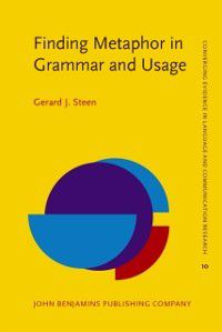 Converging Evidence in Language and Communication Research: Finding Metaphor in Grammar and Usage, Gerard J. Steen