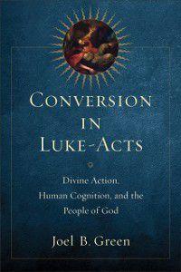 Conversion in Luke-Acts, Joel B. Green