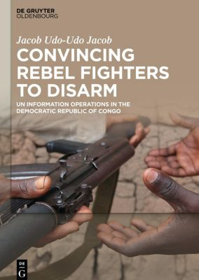 Convincing Rebel Fighters to Disarm, Udo Jacob