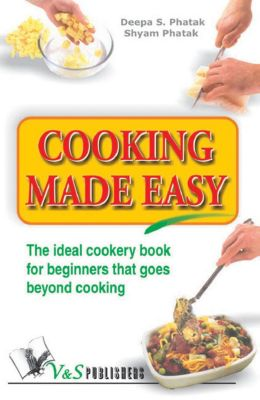 Cooking Made Easy, Deepa S. Pathak