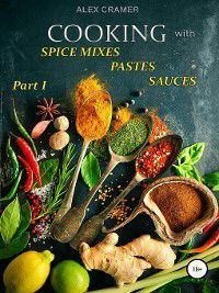 Cooking with spice mixes, pastes and sauces, Alex Cramer