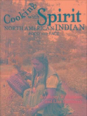 Cooking With Spirit, North American Indian Food and Fact, Darcy Williamson