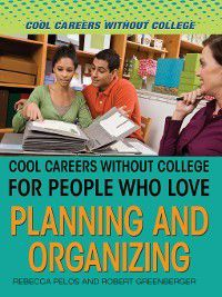 Cool Careers and Business Without College: Cool Careers and Business Without College for People Who Love Planning and Organizing, Robert Greenberger, Rebecca Pelos