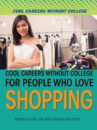 Cool Careers and Business Without College: Cool Careers and Business Without College for People Who Love Shopping, Edson Santos, Rebecca Pelos