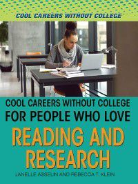Cool Careers and Business Without College: Cool Careers and Business Without College for People Who Love Reading and Research, Rebecca T. Klein, Janelle Asselin
