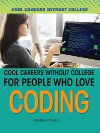 Cool Careers and Business Without College: Cool Careers and Business Without College for People Who Love Coding, Asher Powell
