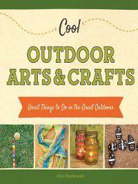 Cool Great Outdoors: Cool Outdoor Arts & Crafts, Alex Kuskowski
