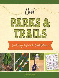 Cool Great Outdoors: Cool Parks & Trails, Katherine Hengel