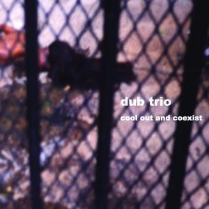 Cool Out And Coexist, Dub Trio