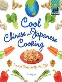 Cool World Cooking: Cool Chinese & Japanese Cooking, Lisa Wagner