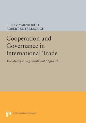 Cooperation and Governance in International Trade, Robert M. Yarbrough, Beth V. Yarbrough