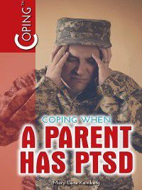 Coping: Coping When a Parent Has PTSD, Mary-Lane Kamberg