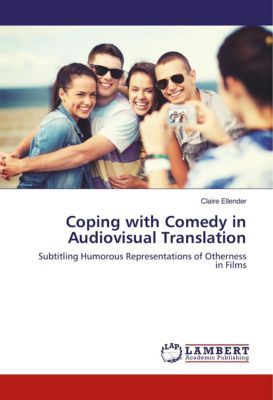 Coping with Comedy in Audiovisual Translation, Claire Ellender