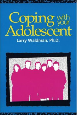 Coping with your Adolescent, Larry Waldman