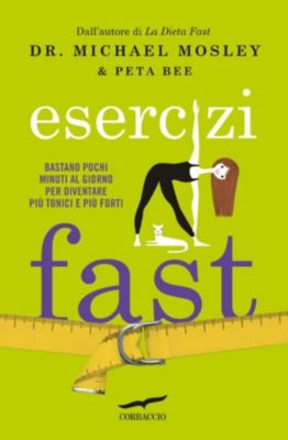 Corbaccio Benessere: Esercizi Fast, Peta Bee, Michael Mosley, Roy Keane