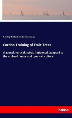 Cordon Training of Fruit Trees, T. Collings Br©haut, Charles Mason Hovey