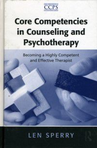 Core Competencies in Psychotherapy Series: Core Competencies in Counseling and Psychotherapy, Len Sperry