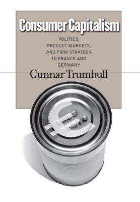 Cornell Studies in Political Economy: Consumer Capitalism, Gunnar Trumbull