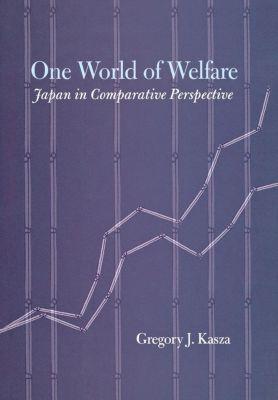 Cornell Studies in Political Economy: One World of Welfare, Gregory J. Kasza
