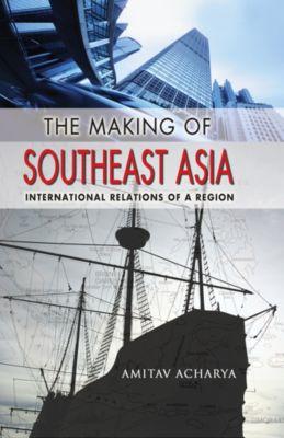 Cornell Studies in Political Economy: The Making of Southeast Asia, Amitav Acharya