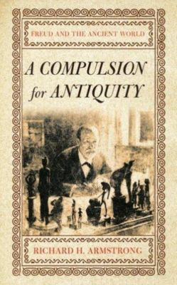 Cornell Studies in the History of Psychiatry: Compulsion for Antiquity, Richard H. Armstrong