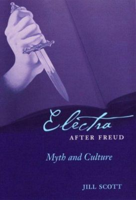 Cornell Studies in the History of Psychiatry: Electra after Freud, Jill Scott