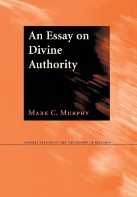 Cornell Studies in the Philosophy of Religion: An Essay on Divine Authority, Mark C. Murphy