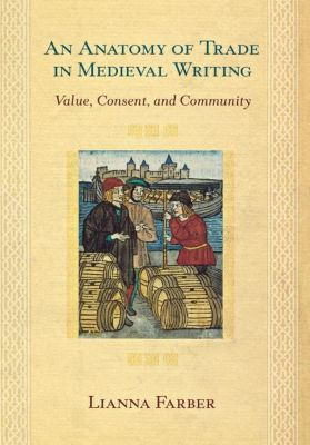 Cornell University Press: An Anatomy of Trade in Medieval Writing, Lianna Farber