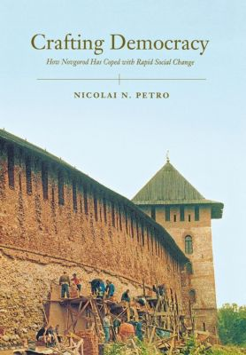 Cornell University Press: Crafting Democracy, Nicolai Petro