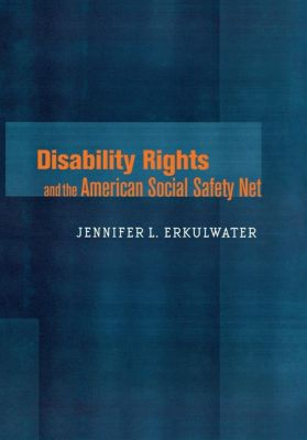 Cornell University Press: Disability Rights and the American Social Safety Net, Jennifer L. Erkulwater