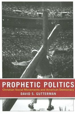 Cornell University Press: Prophetic Politics, David S. Gutterman