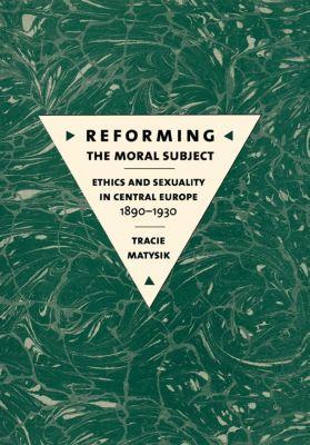 Cornell University Press: Reforming the Moral Subject, Tracie Matysik