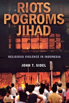 Cornell University Press: Riots, Pogroms, Jihad, John T. Sidel