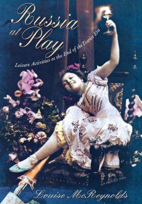 Cornell University Press: Russia at Play, Louise McReynolds
