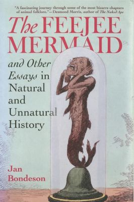 Cornell University Press: The Feejee Mermaid and Other Essays in Natural and Unnatural History, Julia Bondeson