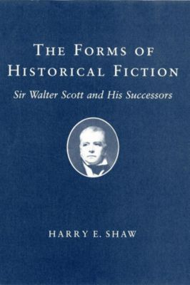 Cornell University Press: The Forms of Historical Fiction, Harry E. Shaw