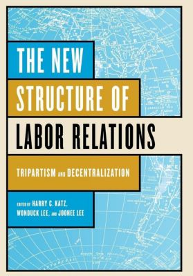 Cornell University Press: The New Structure of Labor Relations