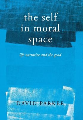 Cornell University Press: The Self in Moral Space, David Parker