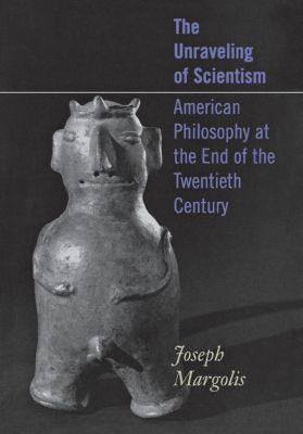 Cornell University Press: The Unraveling of Scientism, Joseph Margolis