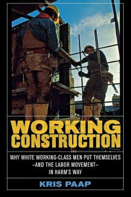 Cornell University Press: Working Construction, Kris Paap
