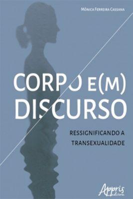Corpo e(m) Discurso: Ressignificando a Transexualidade, Mônica Ferreira Cassana