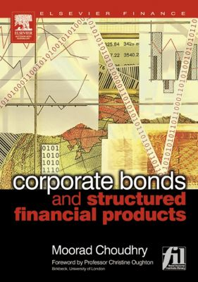 Corporate Bonds and Structured Financial Products, Moorad Choudhry