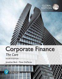 Corporate Finance: The Core, Global Edition, Jonathan Berk, Peter DeMarzo