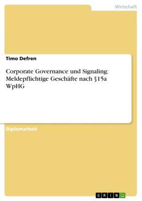 Corporate Governance und Signaling: Meldepflichtige Geschäfte nach §15a WpHG, Timo Defren