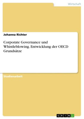 Corporate Governance und Whistleblowing. Entwicklung der OECD Grundsätze, Johanna Richter