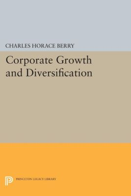 Corporate Growth and Diversification, Charles Horace Berry
