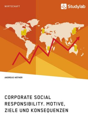 Corporate Social Responsibility. Motive, Ziele und Konsequenzen, Andreas Näther
